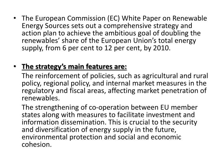 The European Commission (EC) White Paper on Renewable Energy Sources sets out a comprehensive strategy and action plan to achieve the ambitious goal of doubling the