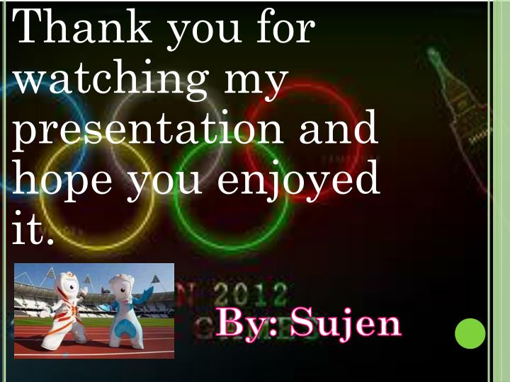 Thank you for watching my presentation and hope you enjoyed it.