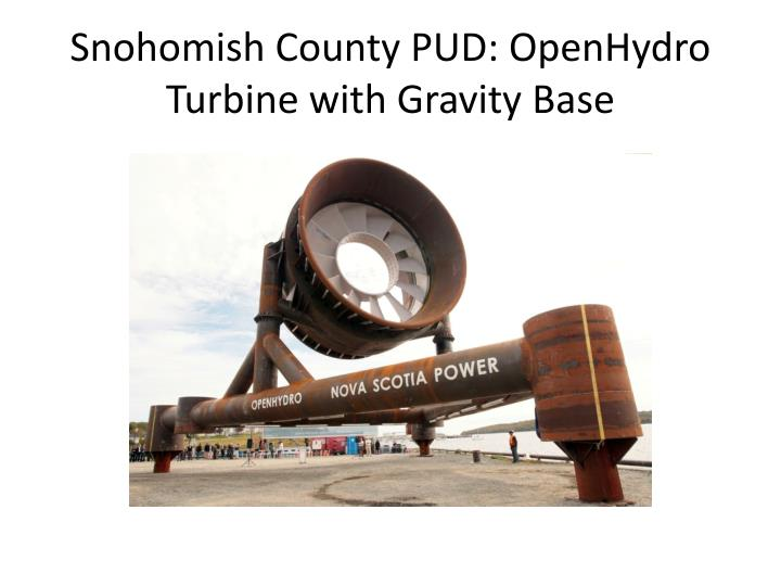 Snohomish county pud openhydro turbine with gravity base
