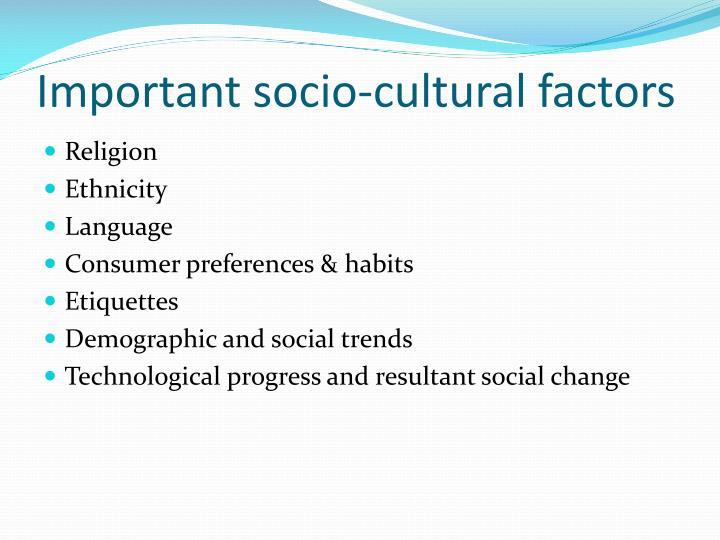 Important socio-cultural factors