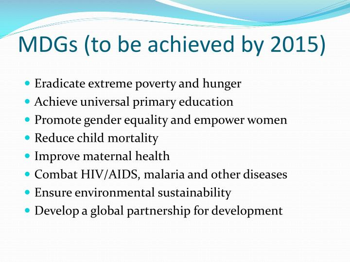 MDGs (to be achieved by 2015)