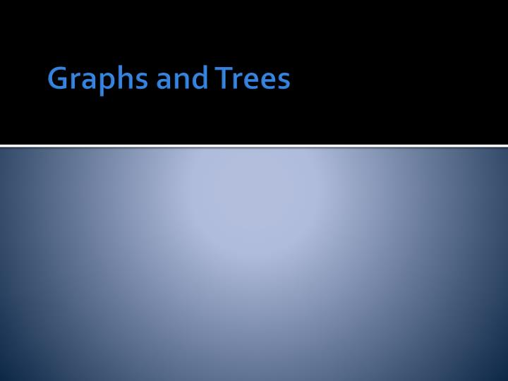 Graphs and Trees
