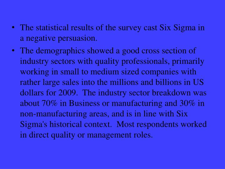 The statistical results of the survey cast Six Sigma in a negative persuasion.