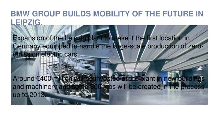 BMW GROUP BUILDS MOBILITY OF THE FUTURE IN LEIPZIG.
