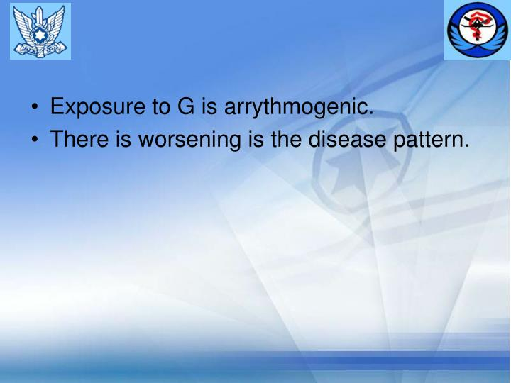 Exposure to G is arrythmogenic.
