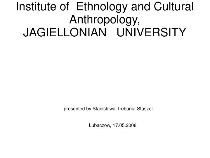 Institute of ethnology and cultural anthropology jagiellonian university