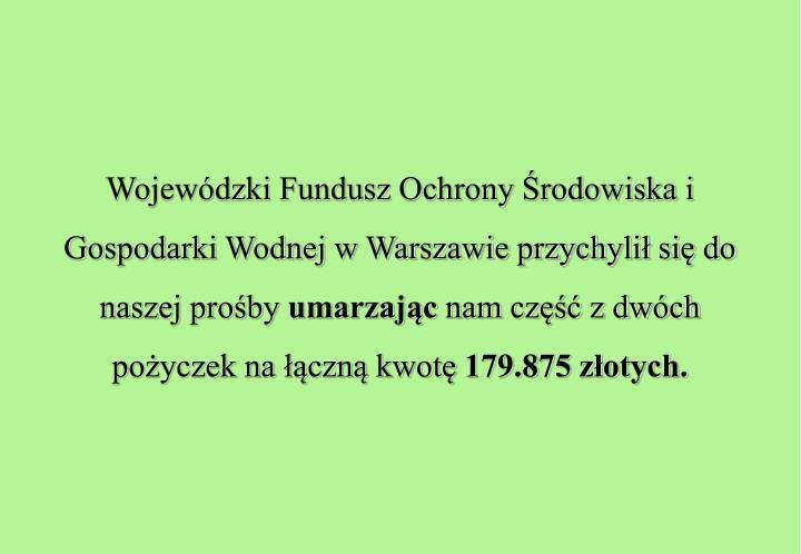 Wojewódzki Fundusz Ochrony Środowiska i Gospodarki Wodnej w Warszawie przychylił się do naszej prośby
