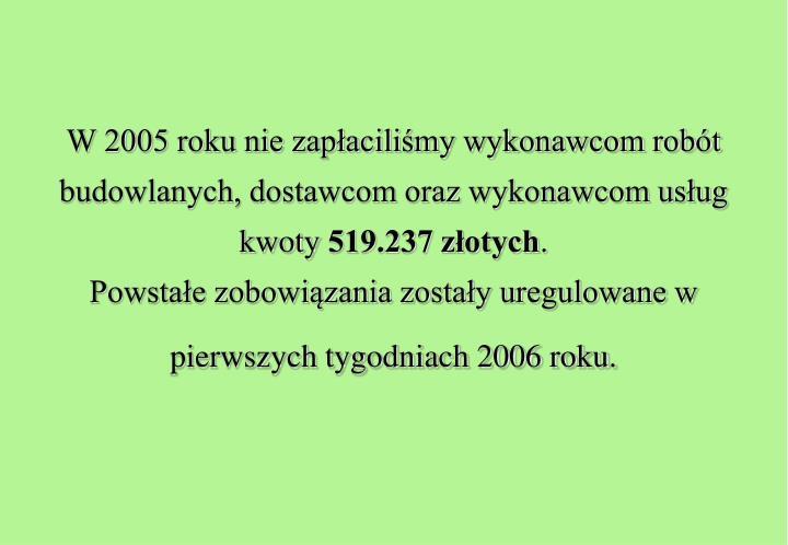 W 2005 roku nie zapłaciliśmy wykonawcom robót budowlanych, dostawcom oraz wykonawcom usług kwoty