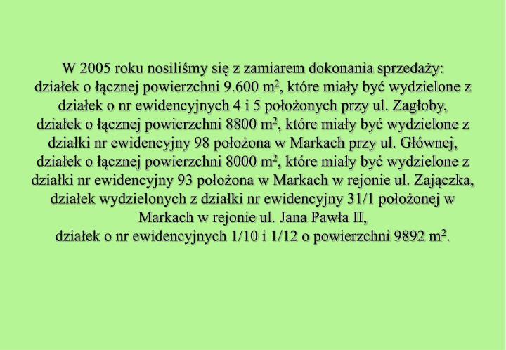 W 2005 roku nosiliśmy się z zamiarem dokonania sprzedaży: