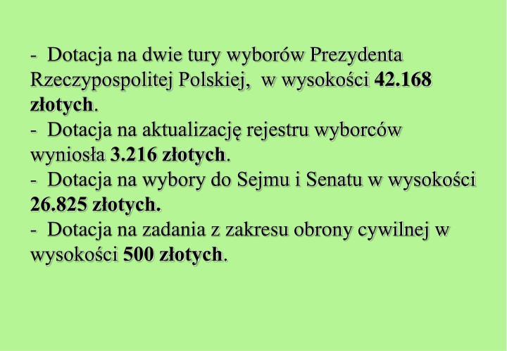 -  Dotacja na dwie tury wyborów Prezydenta      Rzeczypospolitej Polskiej,  w wysokości