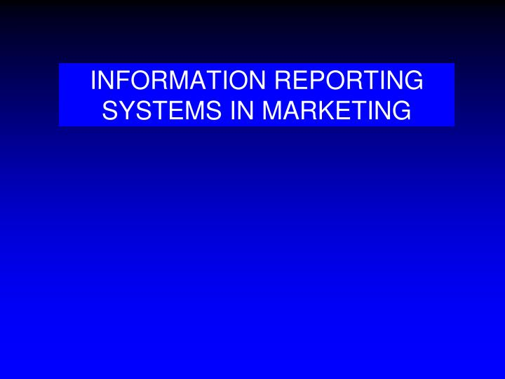 INFORMATION REPORTING SYSTEMS IN MARKETING