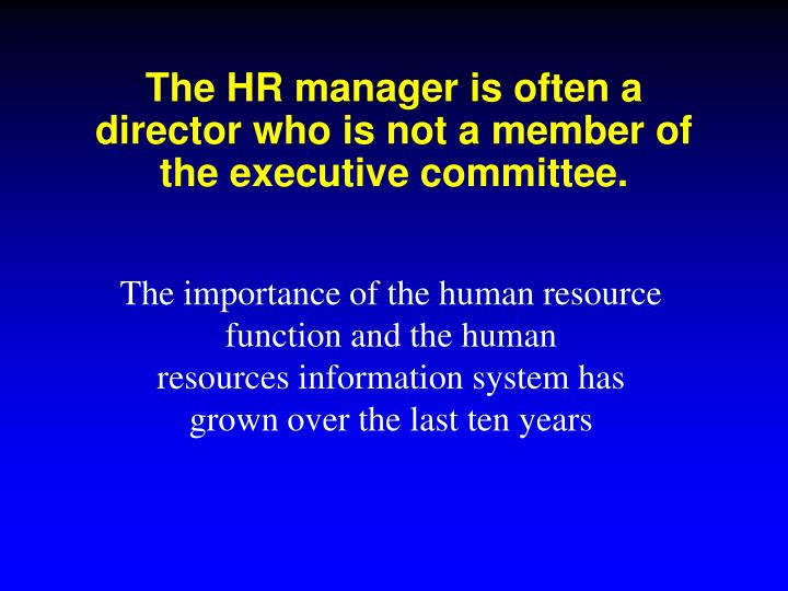 The HR manager is often a director who is not a member of the executive committee.