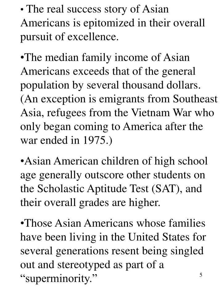 The real success story of Asian Americans is epitomized in their overall pursuit of excellence.