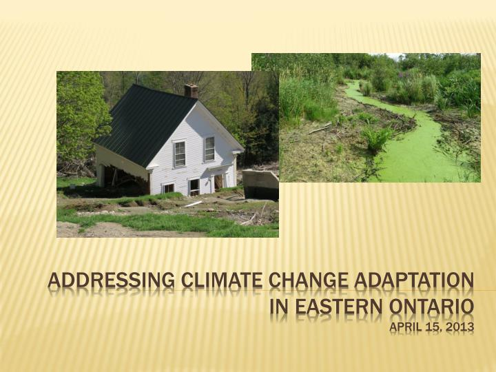 Addressing climate change adaptation in eastern ontario april 15 2013