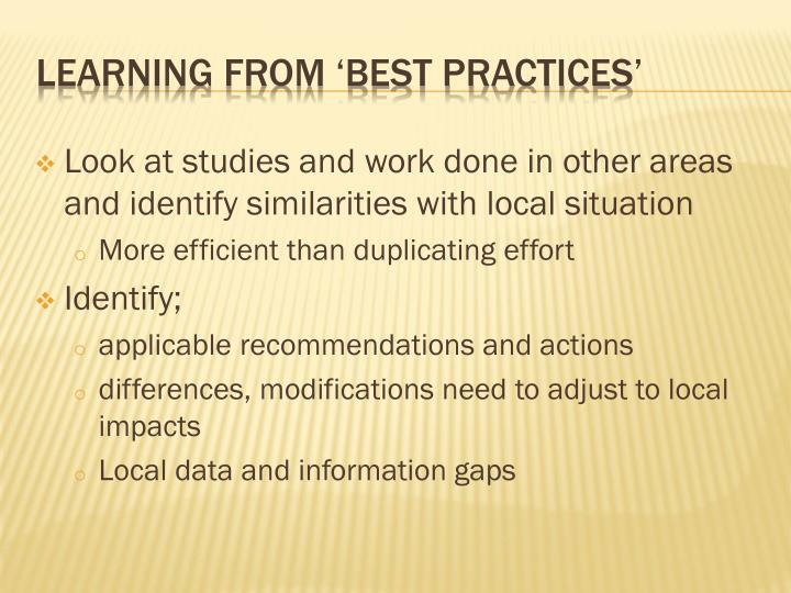 Look at studies and work done in other areas and identify similarities with local situation