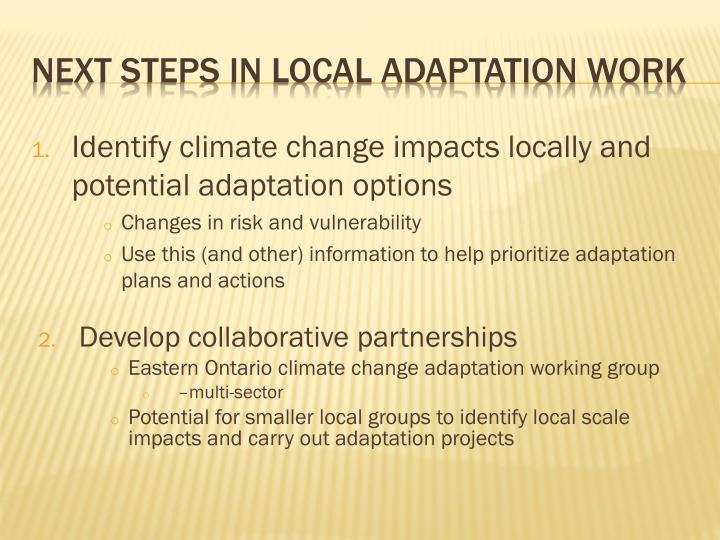 Identify climate change impacts locally and potential adaptation options