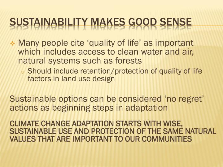 Many people cite 'quality of life' as important which includes access to clean water and air, natural systems such as forests