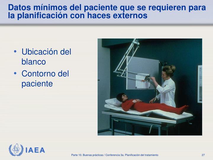 Datos mínimos del paciente que se requieren para la planificación con haces externos