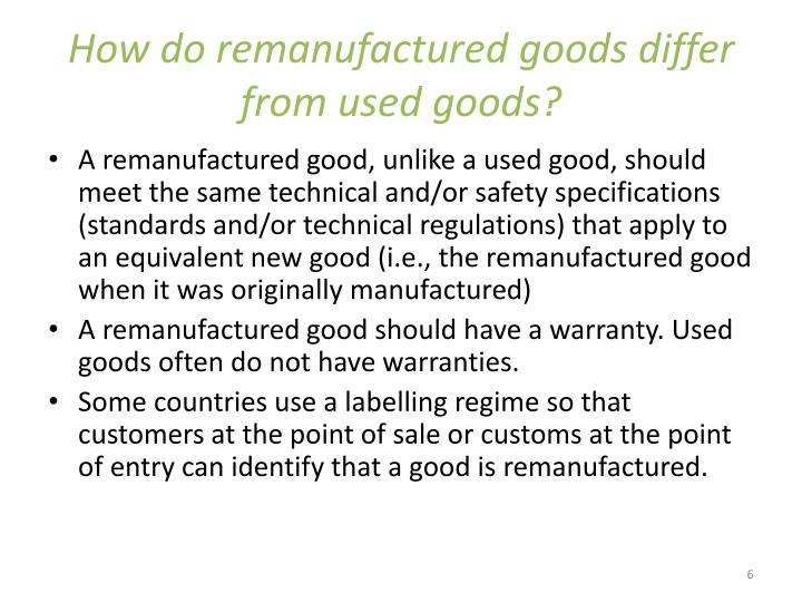 How do remanufactured goods differ from used goods?