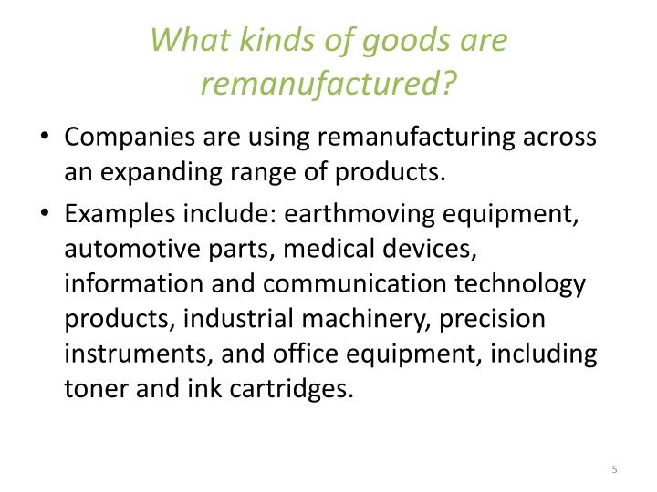 What kinds of goods are remanufactured?