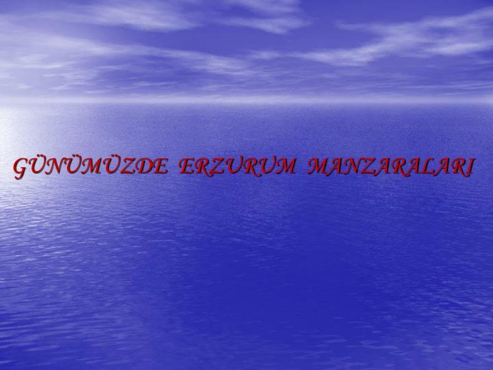 GNMZDE  ERZURUM  MANZARALARI
