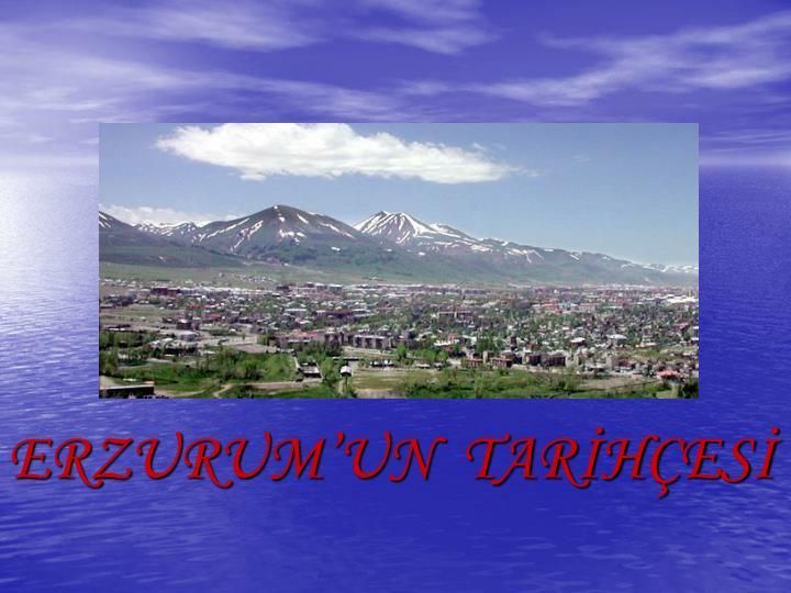 ERZURUM'UN  TARİHÇESİ