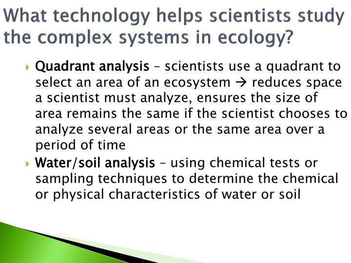 What technology helps scientists study the complex systems in ecology?