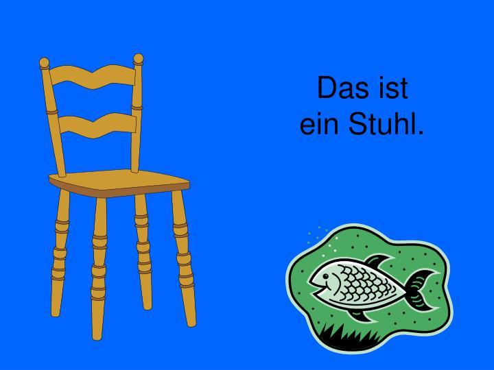 Das ist ein Stuhl.