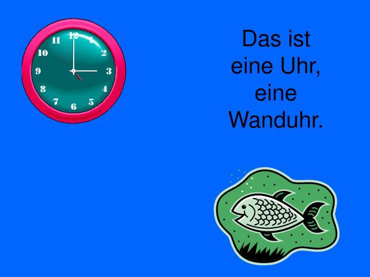 Das ist eine Uhr, eine Wanduhr.