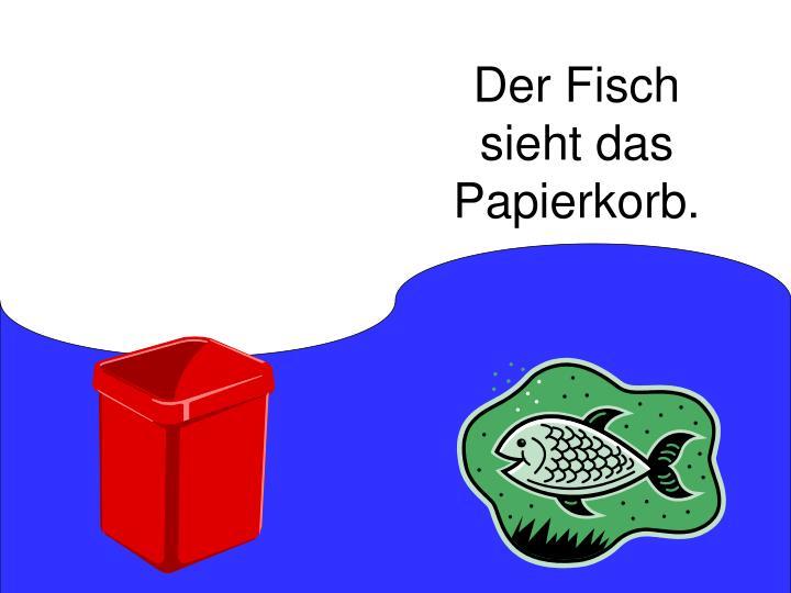 Der Fisch sieht das Papierkorb.