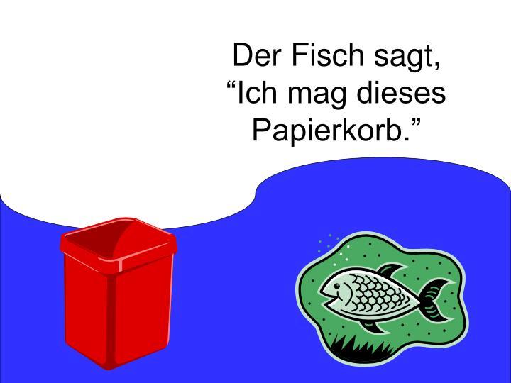 """Der Fisch sagt, """"Ich mag dieses Papierkorb."""""""