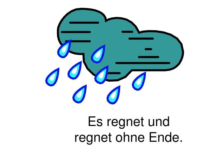 Es regnet und regnet ohne Ende.
