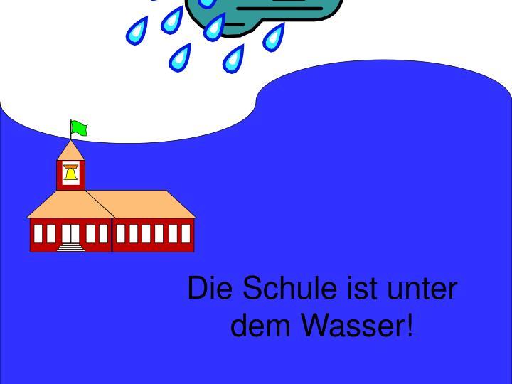 Die Schule ist unter dem Wasser!
