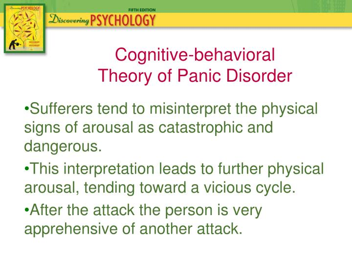 Sufferers tend to misinterpret the physical signs of arousal as catastrophic and dangerous.