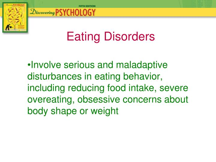 Involve serious and maladaptive disturbances in eating behavior, including reducing food intake, severe overeating, obsessive concerns about body shape or weight