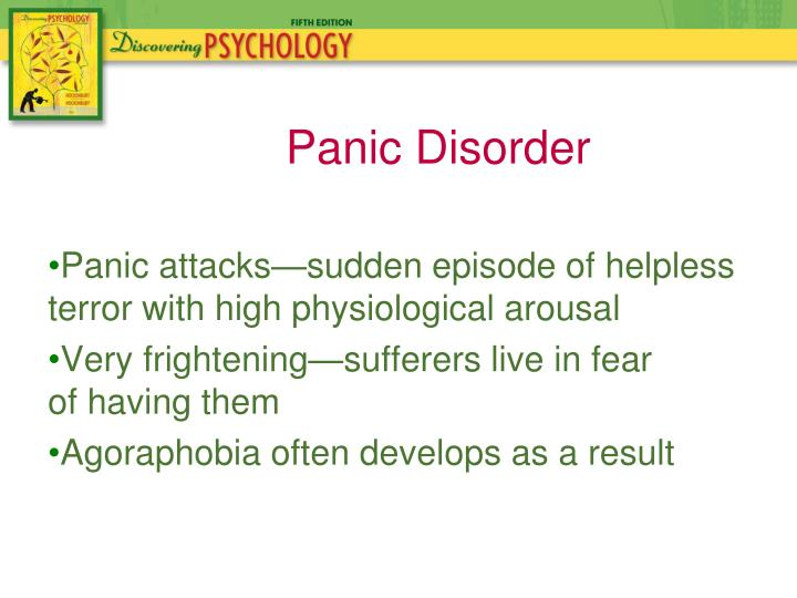 Panic attacks—sudden episode of helpless terror with high physiological arousal
