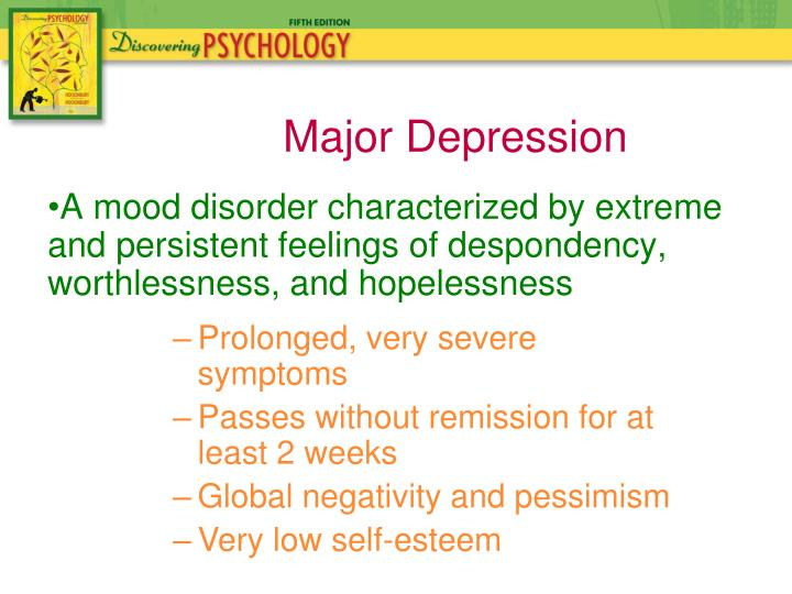 A mood disorder characterized by extreme and persistent feelings of despondency, worthlessness, and hopelessness