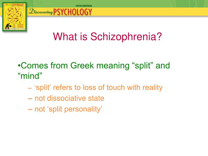"Comes from Greek meaning ""split"" and ""mind"""