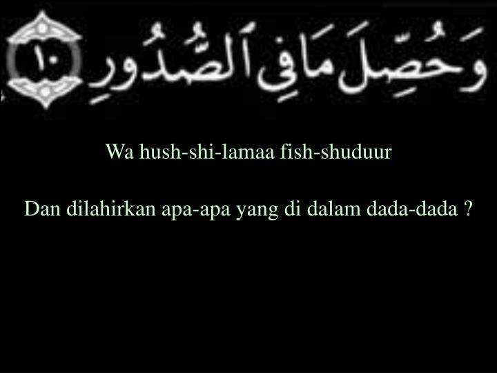 Wa hush-shi-lamaa fish-shuduur