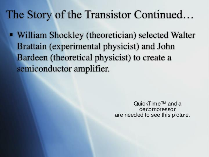 The Story of the Transistor Continued…