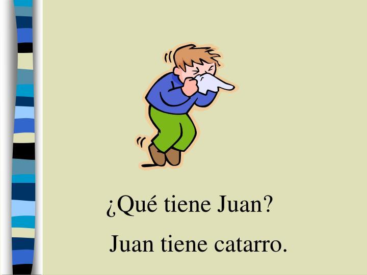 ¿Qué tiene Juan?