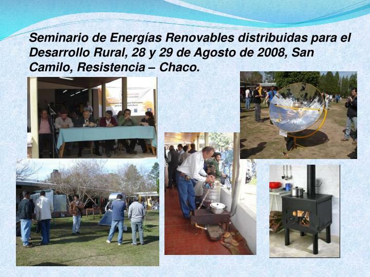 Seminario de Energías Renovables distribuidas para el Desarrollo Rural, 28 y 29 de Agosto de 2008, San Camilo, Resistencia – Chaco.