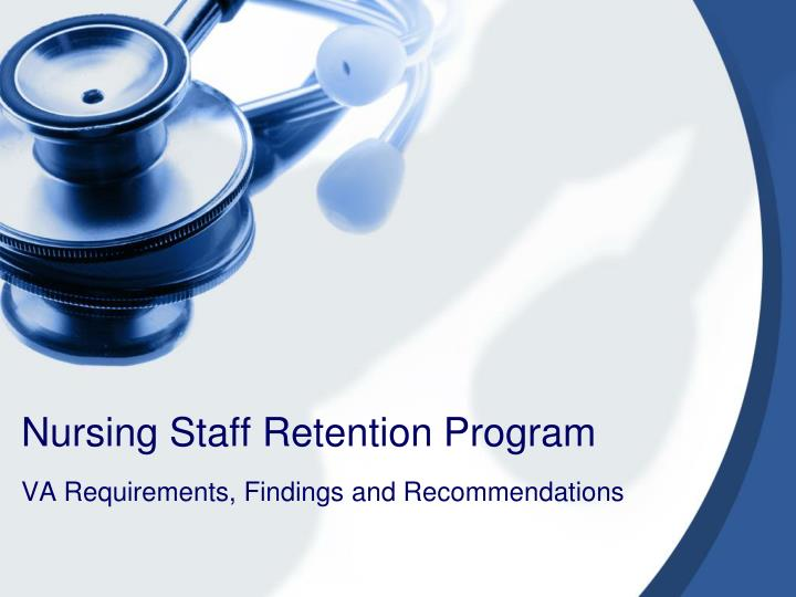 staff retention in nursing Best practices for retaining nurses it creates relationships, first and foremost, between our nursing staff and their managers retention of new hires increased from 60 percent to more than 90 percent in the five years since gapp launched.