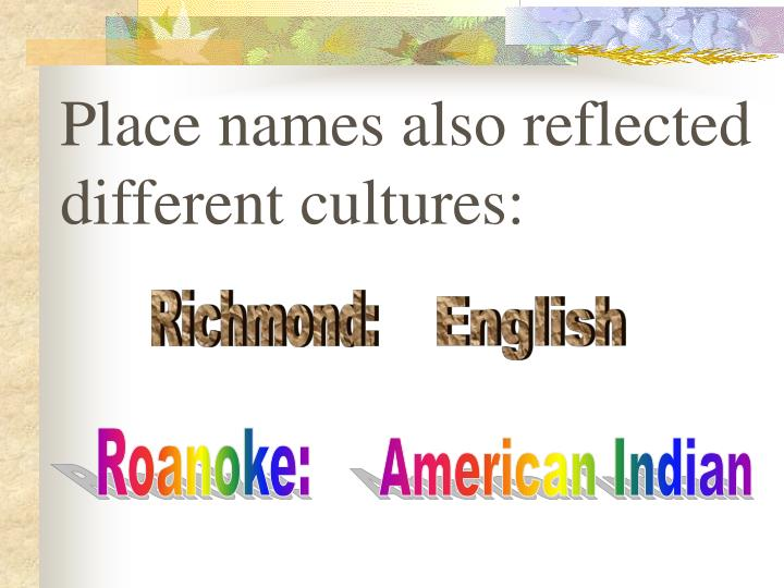 Place names also reflected different cultures: