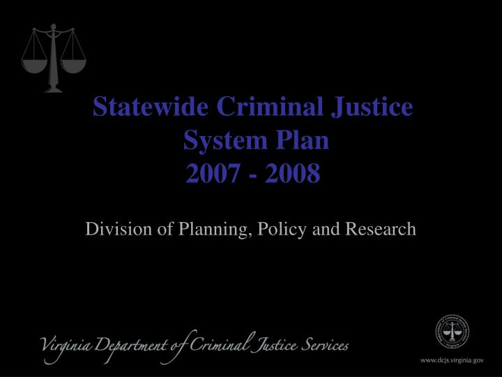 Statewide Criminal Justice
