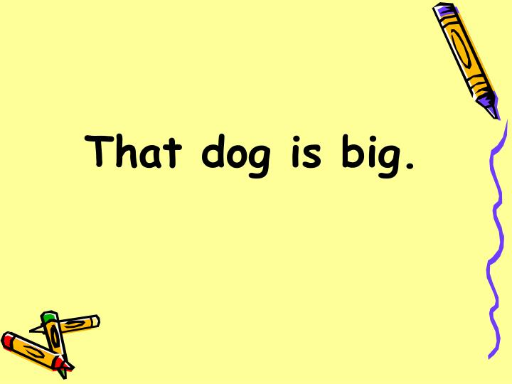 That dog is big.