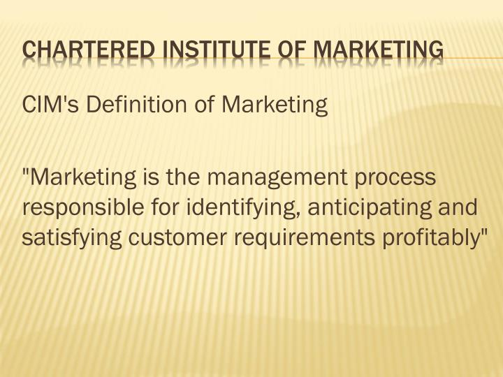CIM's Definition of Marketing