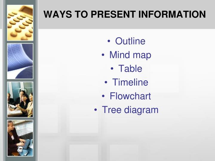 WAYS TO PRESENT INFORMATION
