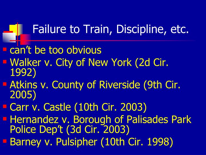 Failure to Train, Discipline, etc.