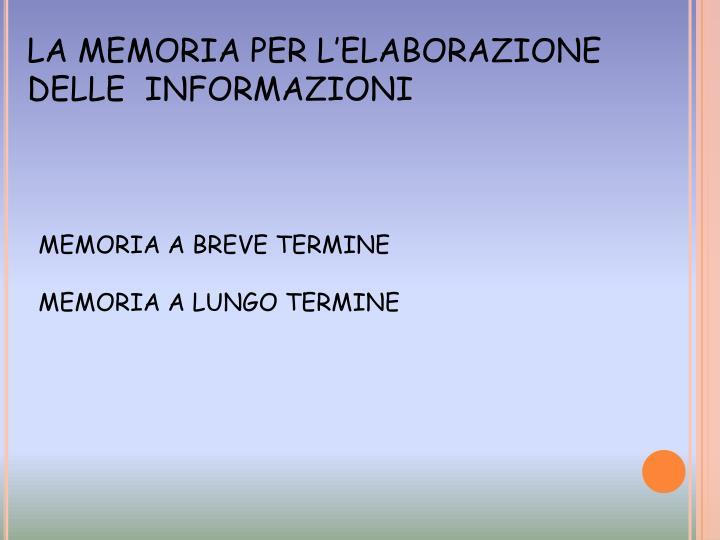 LA MEMORIA PER L'ELABORAZIONE DELLE  INFORMAZIONI